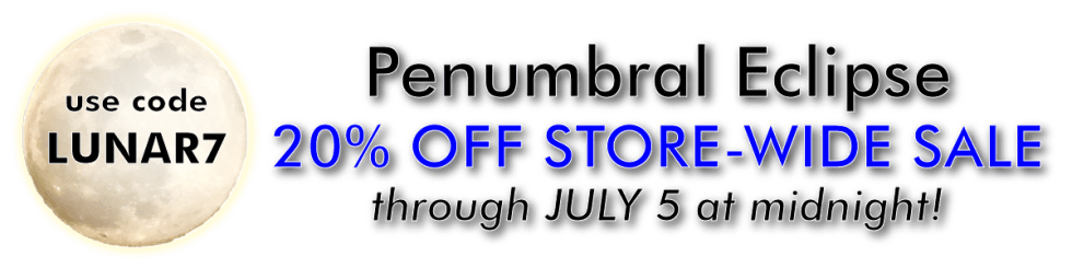 Penumbral Eclipse 20% off Store-Wide Sale. Use code LUNAR7 through July 5.