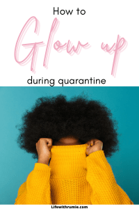 how to glow up during quarantine. how to have a glow up