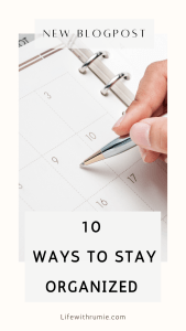 how to organize your life. how to stay organzed