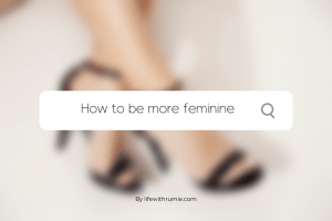 how to be more feminine and soft