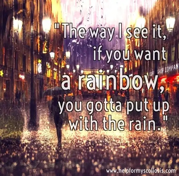 scoliosis-quote-if-you-want-a-rainbow-you-have-to-put-up-with-the-rainscoliosis-quote-if-you-want-a-rainbow-you-have-to-put-up-with-the-rain