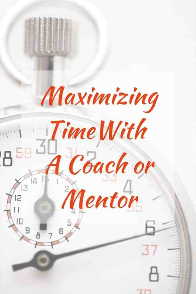 Maximizing Time With Your Mentor or Coach