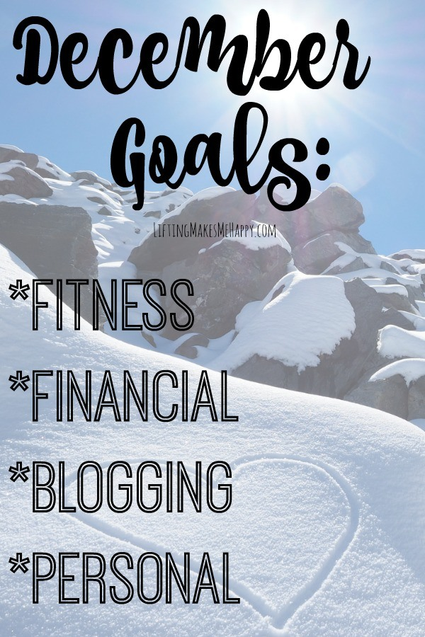 December Goals: Fitness, Financial, Blogging + Personal - via LiftingMakesMeHappy.com