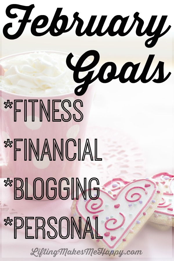 February Goals: Fitness, Financial, Blogging + Personal via LiftingMakesMeHappy.com