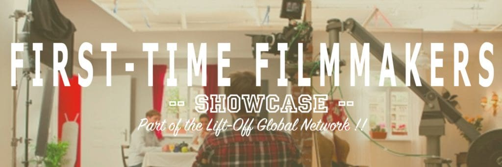 Lift Off International Showcase: First Time Filmmakers