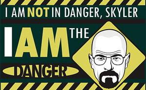 Breaking Bad I am the danger