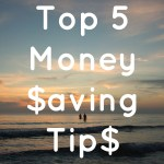 ​Top 5 Money Saving Tips