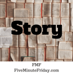 Story (Five Minute Friday)