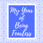 My Year of Being FEARLESS