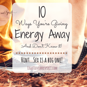 10 Ways You're Giving Your Energy Away And Don't Know It!