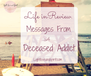 Life in Review. Messages From a Deceased Addict.
