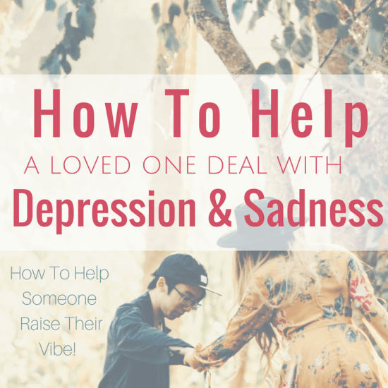 How To Help Someone Living In A Low Vibration. How To Help Someone That Is Depressed.