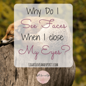 Why Do I See Faces When I Close My Eyes?