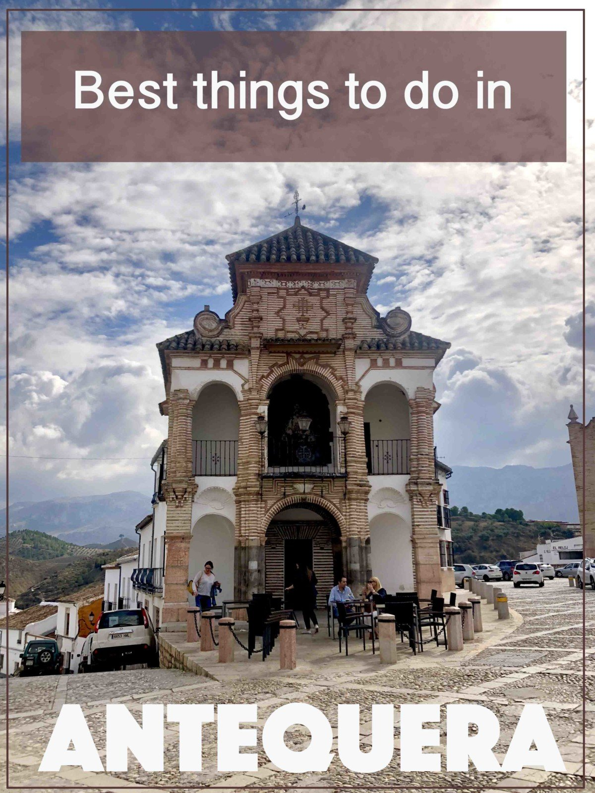 Best things to do in when you visit Antequera Spain, beautiful Churches and history in this day trip from Malaga