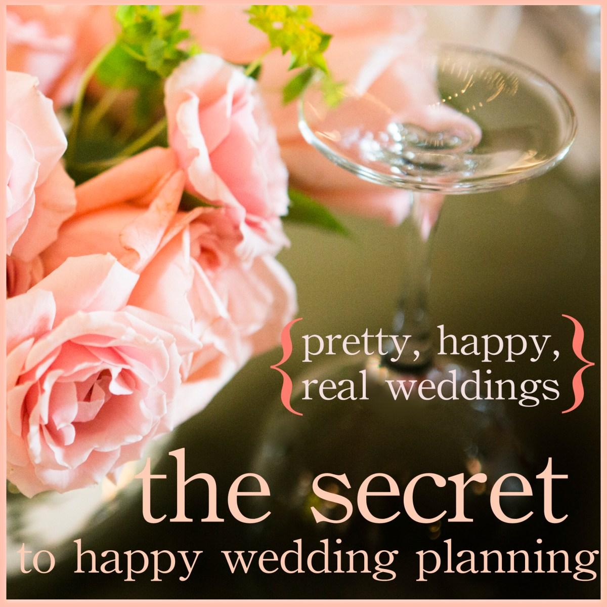 Encouragement for the Stressed-Out Bride, or, the Secret to Happy Wedding Planning