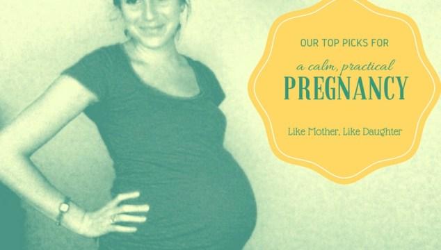 Our Top Picks for A Calm, Practical Pregnancy