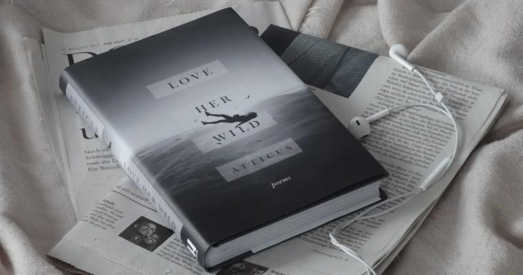 """""""Love Her Wild"""" – Gedichte von Atticus //life"""