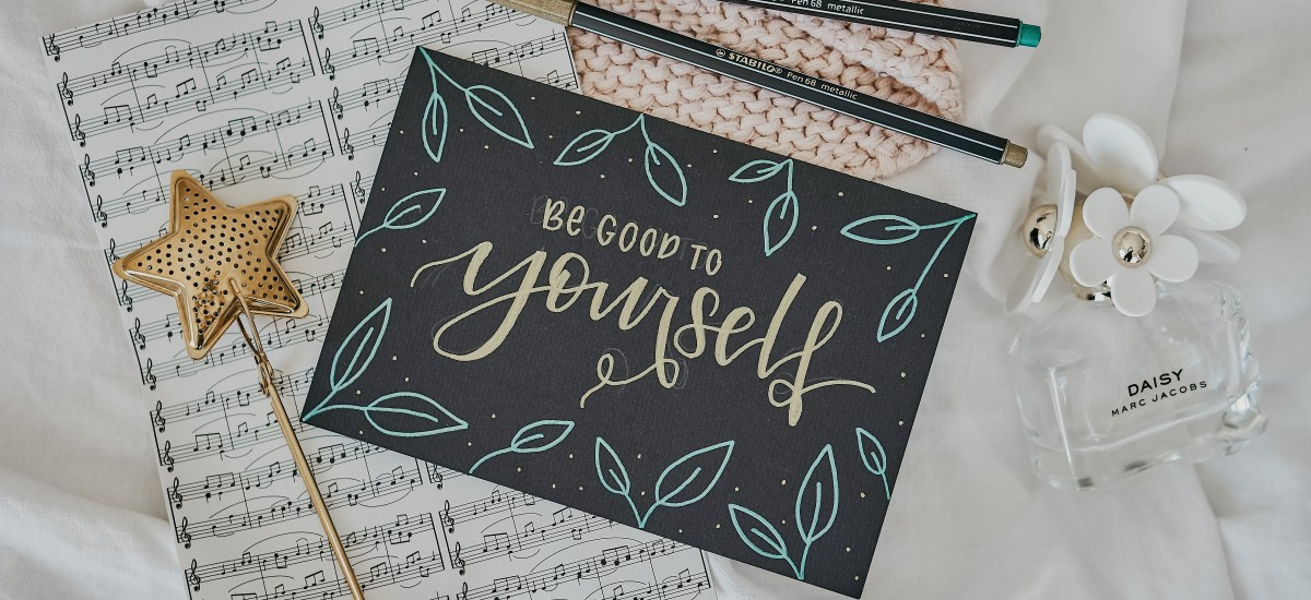 Be Good To Yourself: 5 etwas andere Selfcare-Tipps