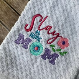 Slay at home Mom – 2 Sizes – Digital Embroidery Design