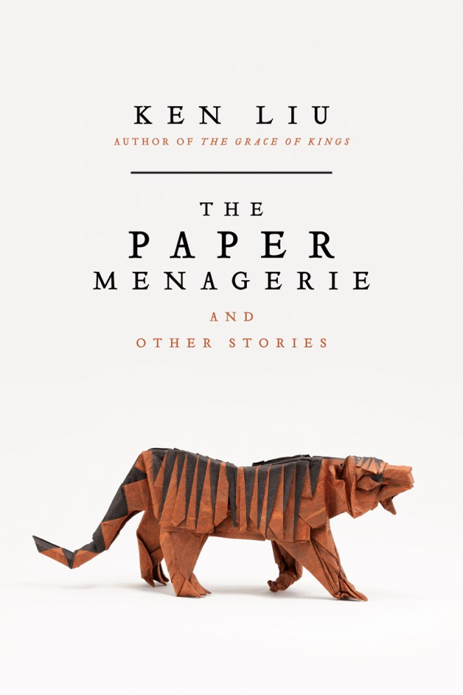 LIU, Ken, The Paper Menagerie and Other Stories, Saga Press, 2016, 450 p.