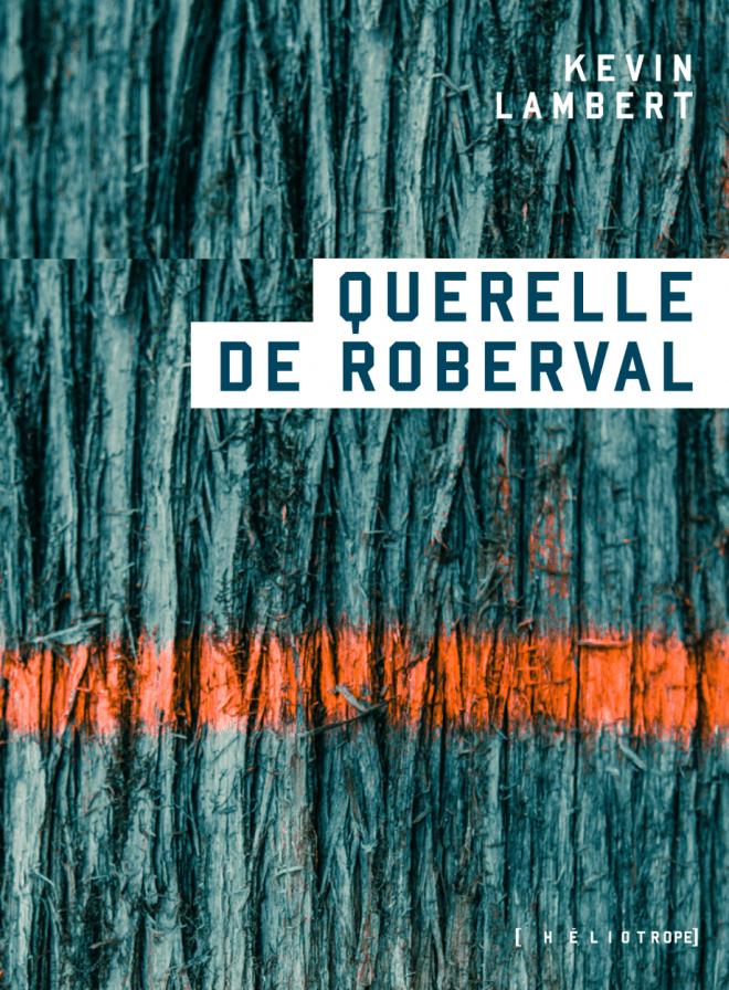 Couverture de Querelle de Roberval de Kevin Lambert : l'écorce d'un arbre