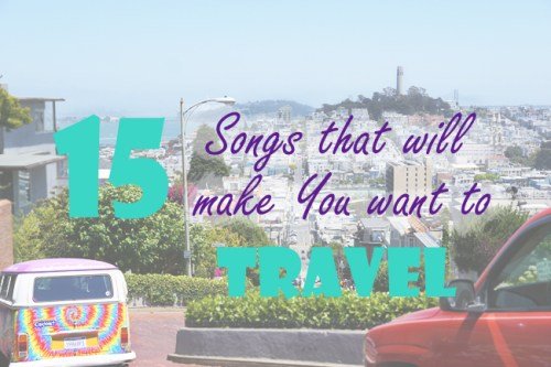 15 Songs That Will Make You Want to Pack Your Bags and Travel!