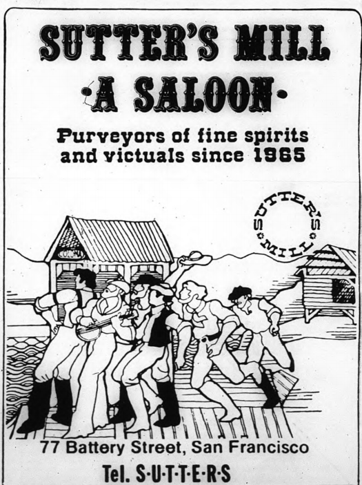 Sutter's Mill Saloon started in 1965 . The location is now an Asian lunch time restaurant