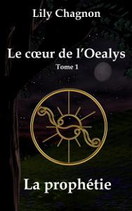 Le cœur de l'Oealys, tome 1: la prophétie