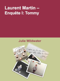 Laurent Martin - Enquête I: Tommy de Julie Wildwater