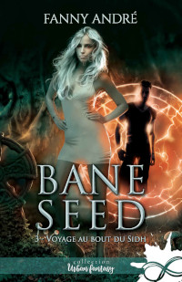 Bane Seed, tome 3: Voyage au bout du Sidh