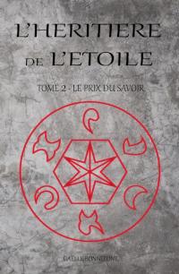 L'héritière de l'Étoile, tome 2 : Le prix du savoir de Gaëlle Bonnefont