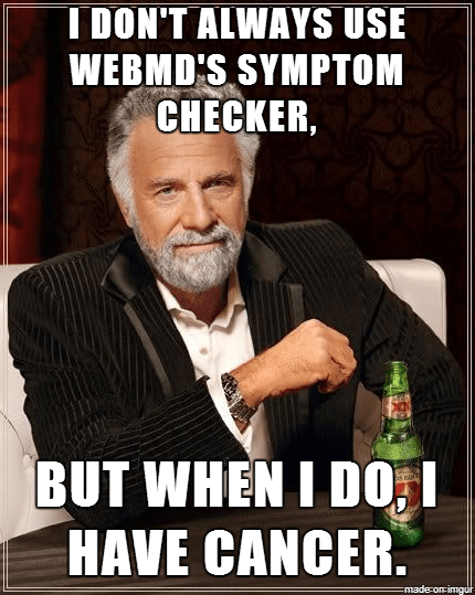 A meme about WebMD's symptom checker always claiming that you have cancer