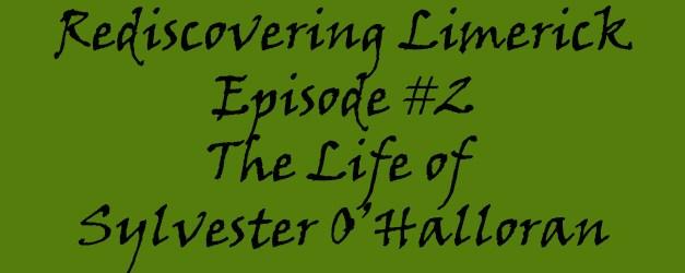 Episode 2 Rediscovering Limerick – Sylvester O'Halloran