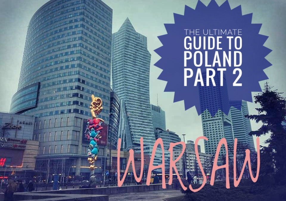 THE ULTIMATE GUIDE TO TRAVEL TO POLAND ON A BUDGET; PART 2 – WARSAW ON A BUDGET