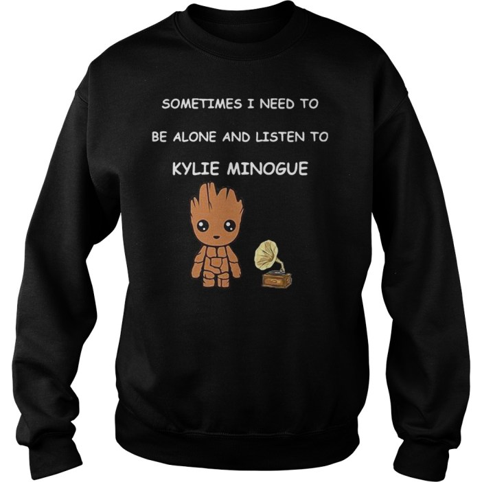 Baby Groot sometimes I need to be alone and listen to Kylie Minogue shirt