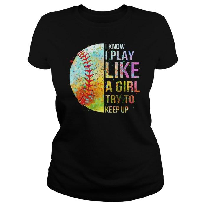 I know I play like a girl try to keep up Softball shirt