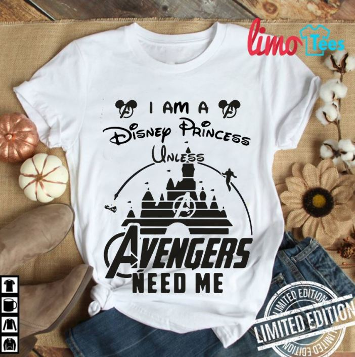 I am Disney Princess unless Avengers needs me shirt