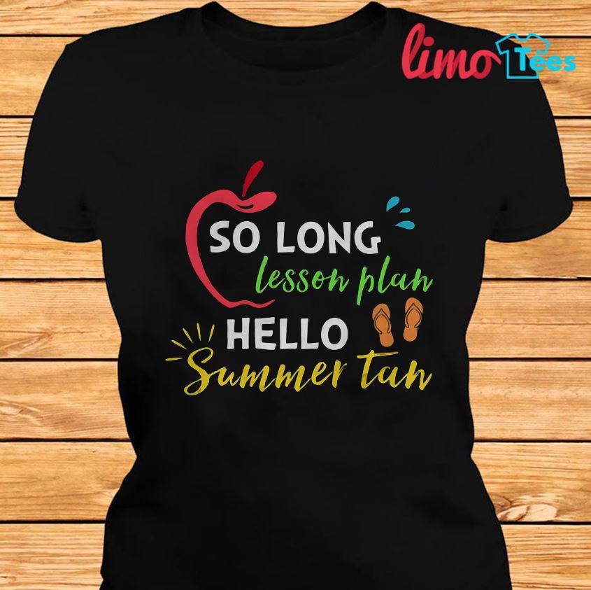 So long lesson plan hello summer tan teacher t-shirt