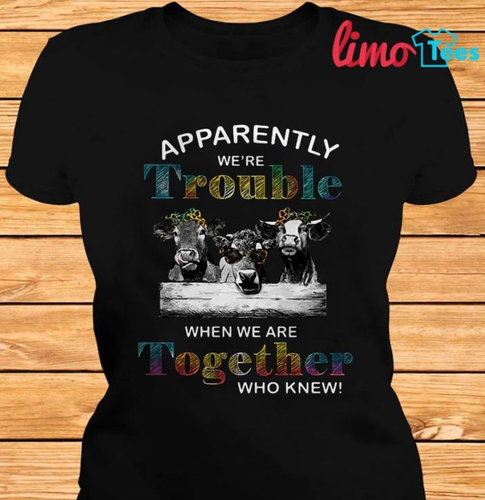 Heifer apparently were trouble when we are together shirt