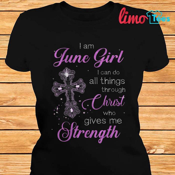 I'm June girl I can do all things through Christ shirt