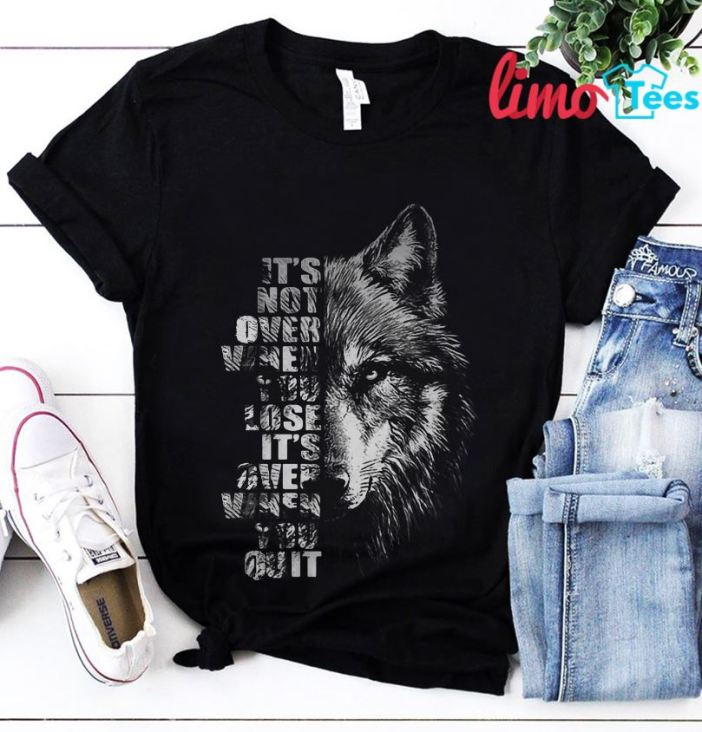 Wolf it's not over when you lose it's over when you quit shirt