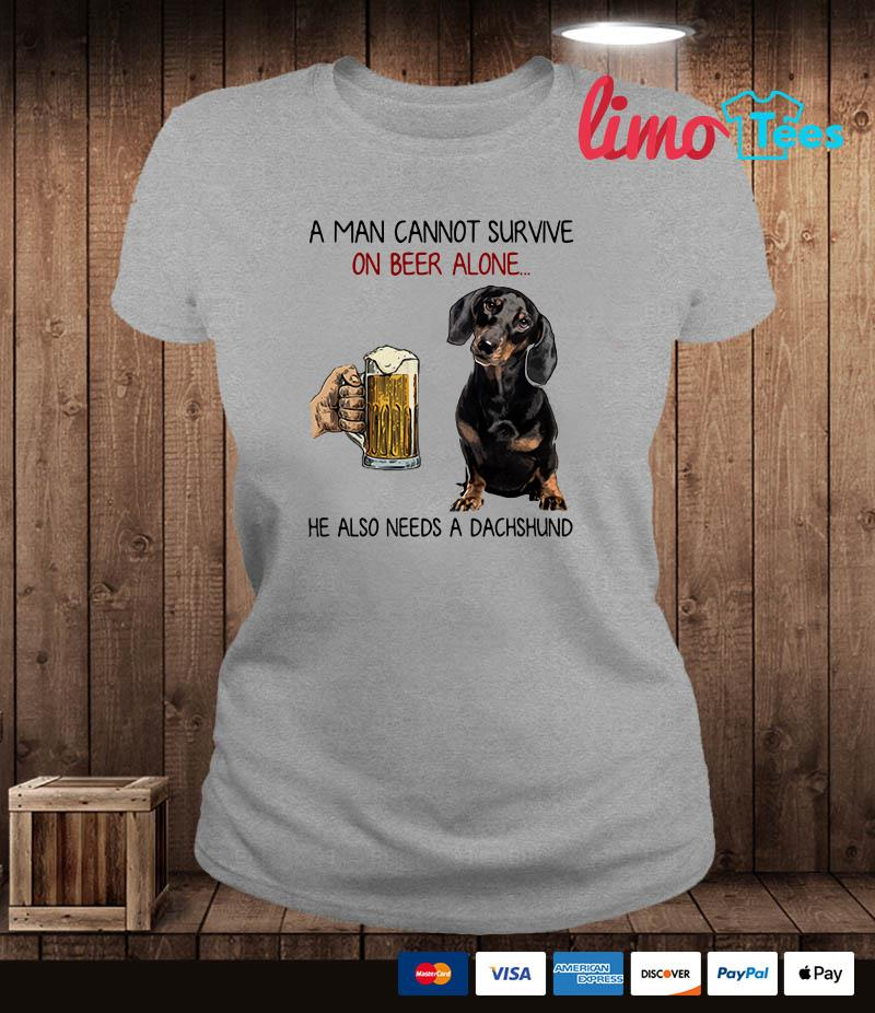 A man cannot survive on beer alone he also need a Dachshund shirt