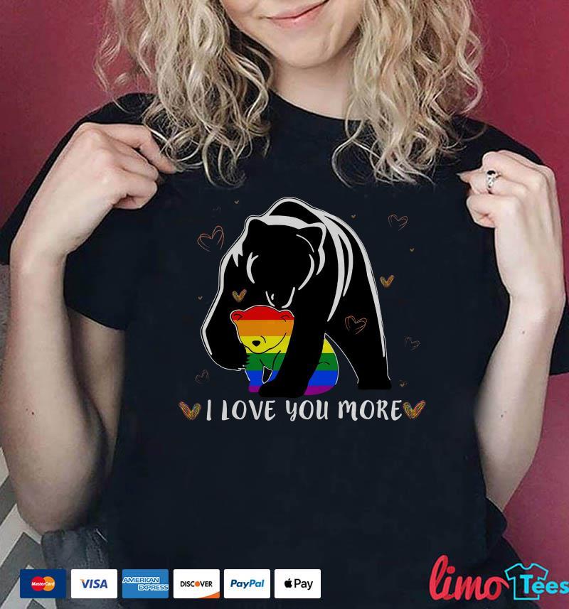 Mama bear I love you more Pride shirt