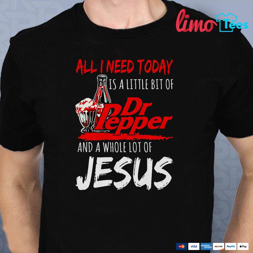 All I need today is a little bit of Dr Pepper and Jesus shirt
