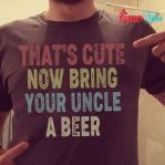 Family that's cute now bring your uncle a beer shirt