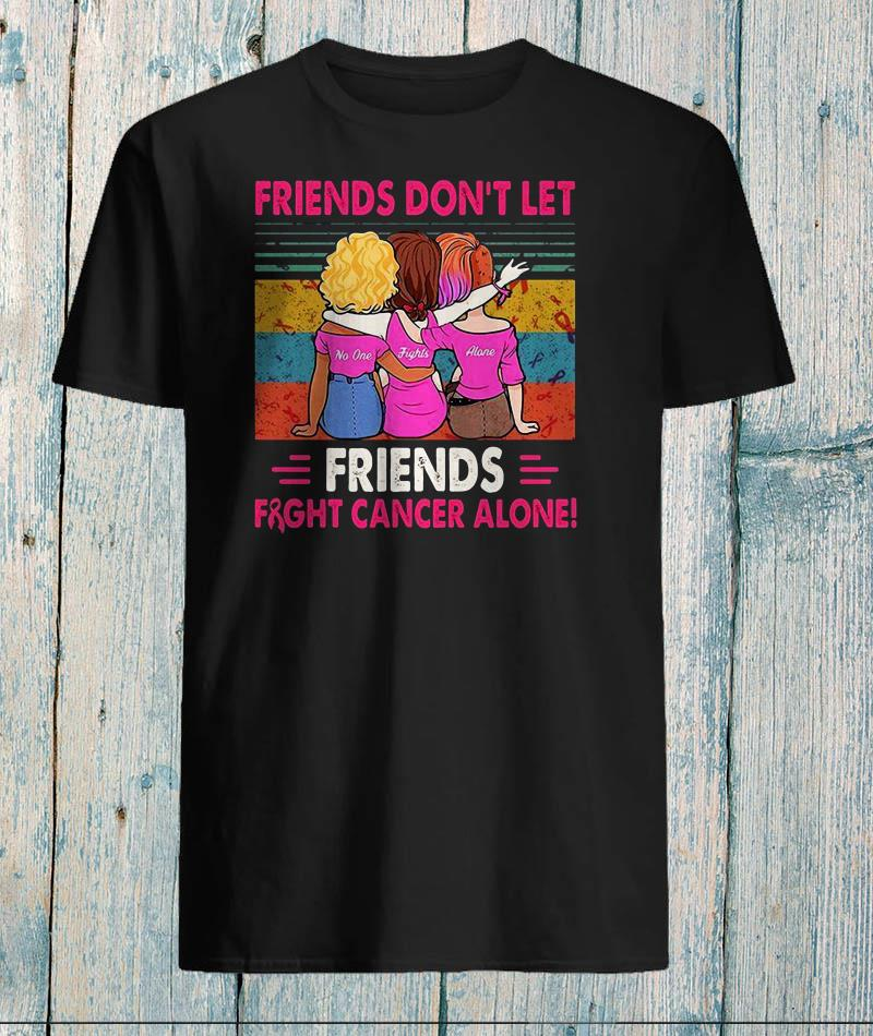 Friends don't let friends fight breast cancer t-shirt