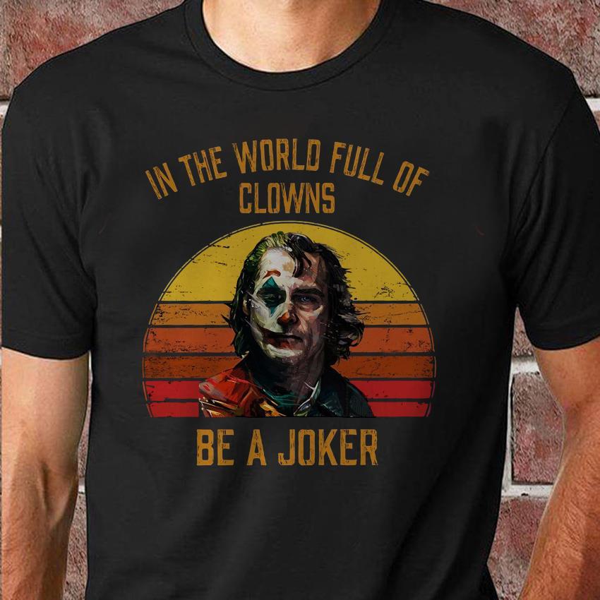 In the world full of Clowns be a Joker shirt