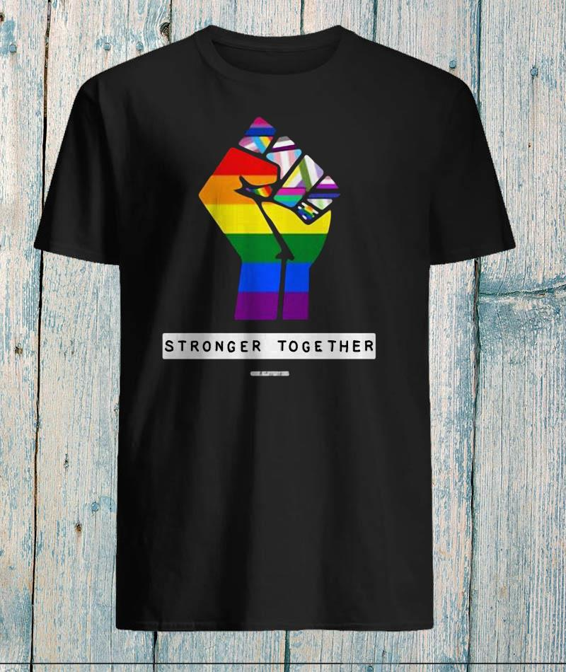 Stronger together LGBT first shirt