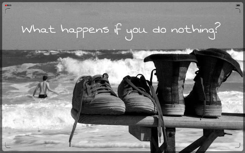 what happens if you do nothing?