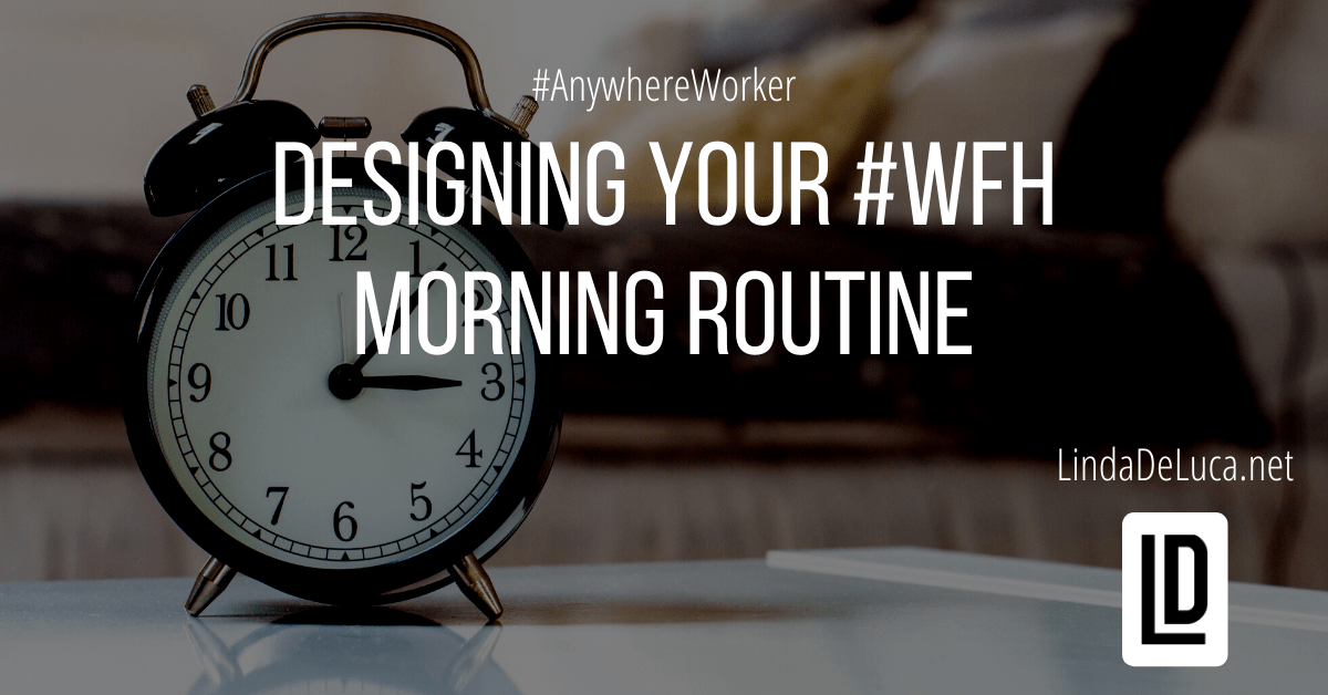 designing your wfh morning routine - lindadeluca.net 20200320